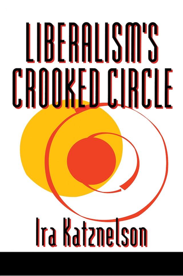 Liberalism's Crooked Circle