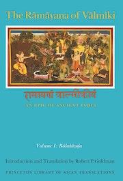 The Rāmāyaṇa of Vālmīki: An Epic of Ancient India, Volume I