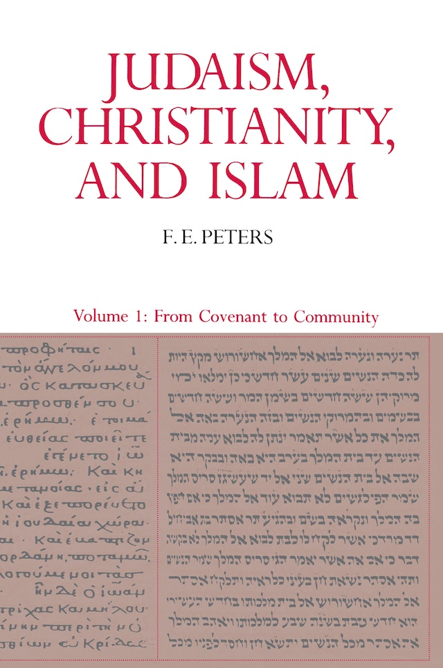 Judaism, Christianity, and Islam: The Classical Texts and Their Interpretation, Volume I