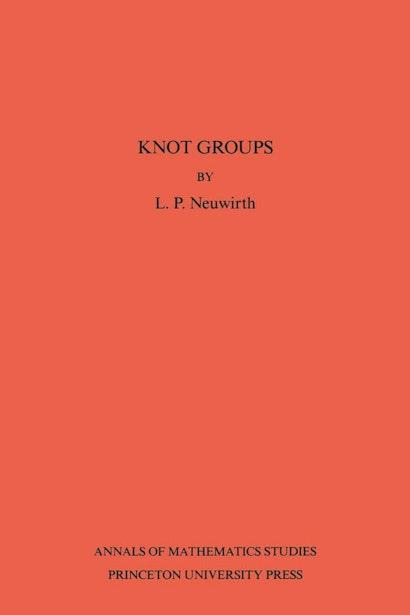 Knot Groups. Annals of Mathematics Studies. (AM-56), Volume 56