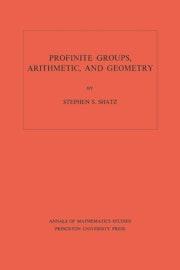 Profinite Groups, Arithmetic, and Geometry. (AM-67), Volume 67