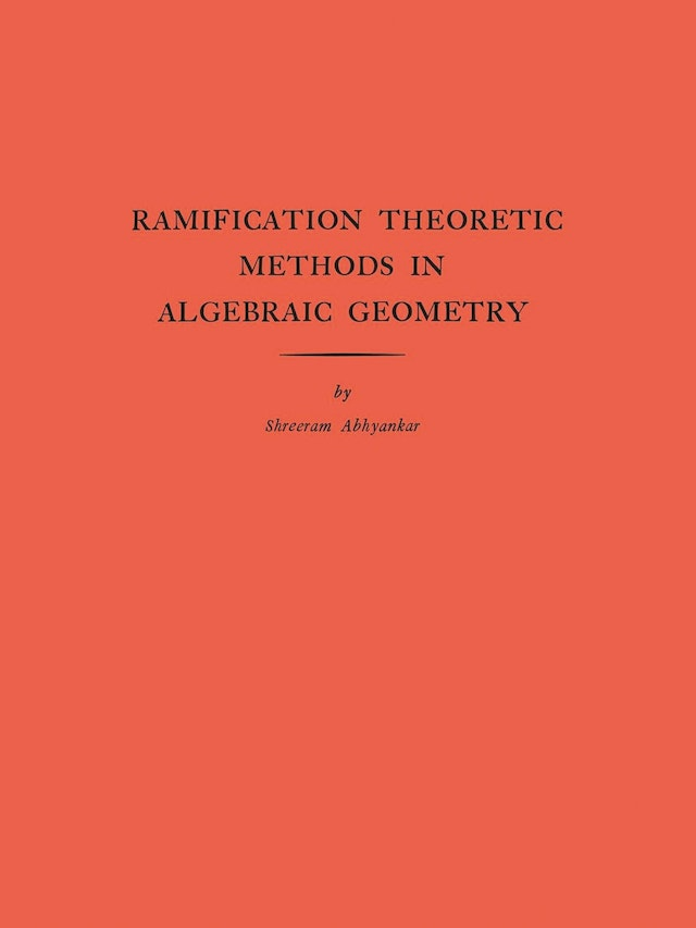 Ramification Theoretic Methods in Algebraic Geometry (AM-43), Volume 43