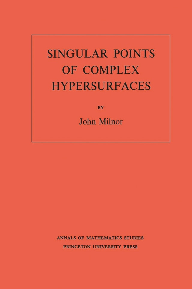 Singular Points of Complex Hypersurfaces. (AM-61), Volume 61