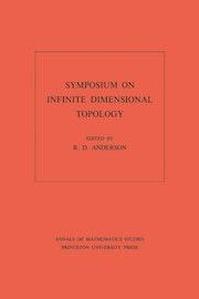 Symposium on Infinite Dimensional Topology. (AM-69), Volume 69