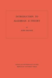 Introduction to Algebraic K-Theory. (AM-72), Volume 72