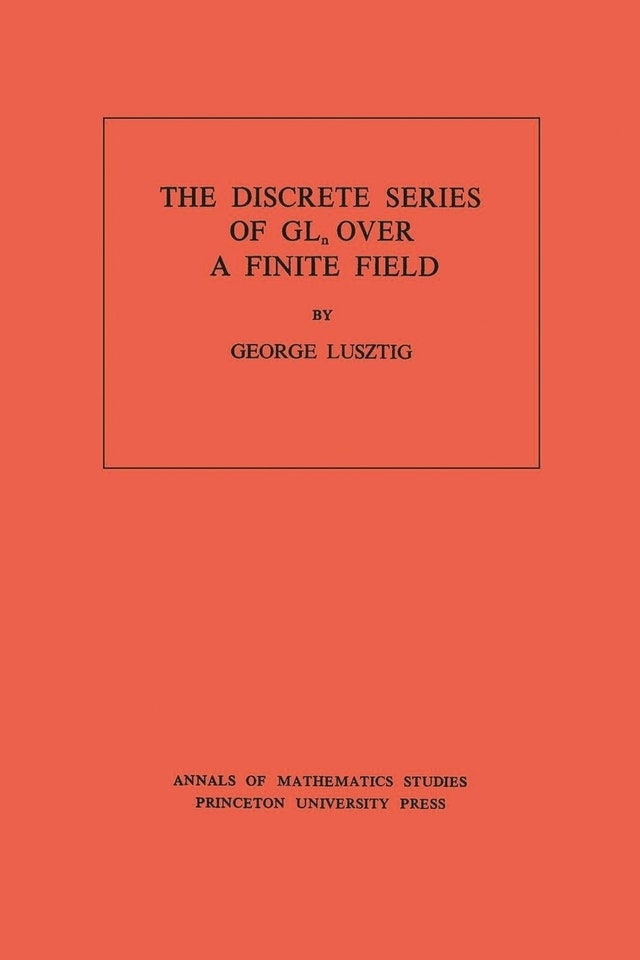 Discrete Series of GLn Over a Finite Field. (AM-81), Volume 81