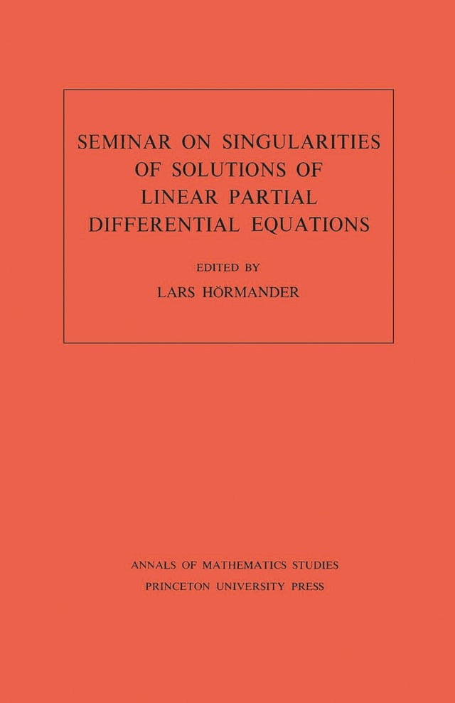 Seminar on Singularities of Solutions of Linear Partial Differential Equations. (AM-91), Volume 91