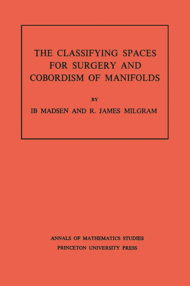 Classifying Spaces for Surgery and Corbordism of Manifolds. (AM-92), Volume 92