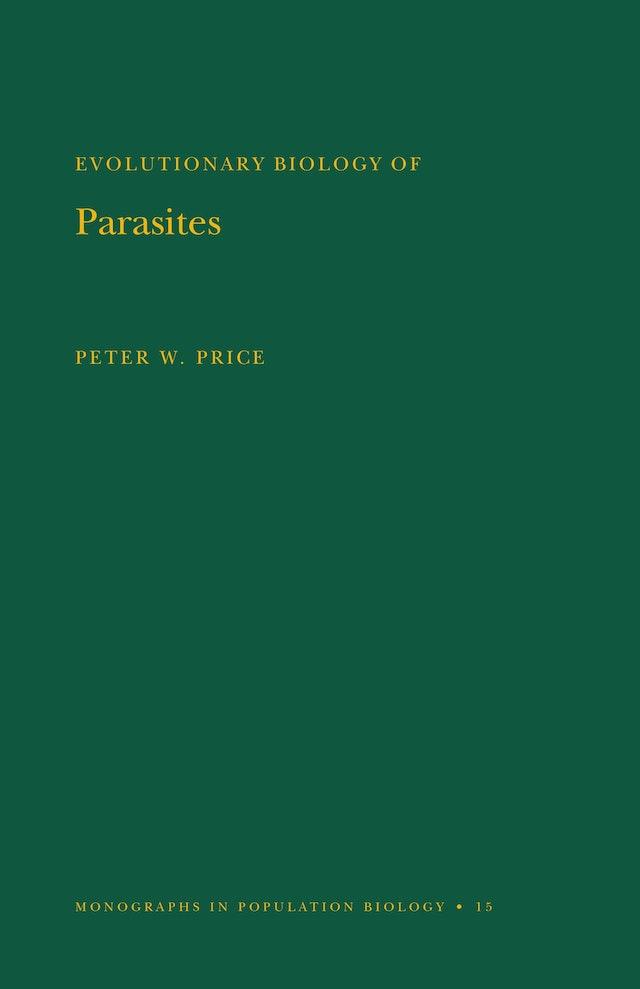 Evolutionary Biology of Parasites. (MPB-15), Volume 15