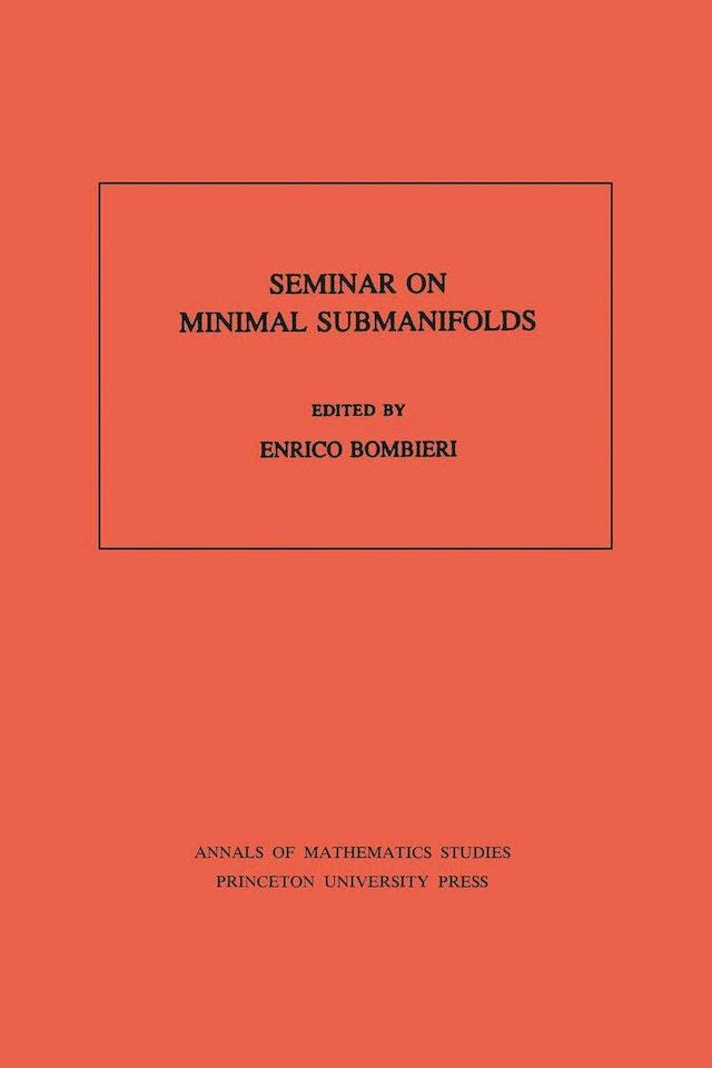Seminar On Minimal Submanifolds. (AM-103), Volume 103