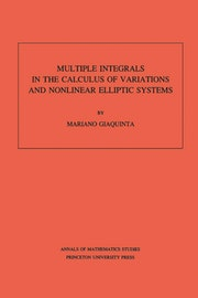 Multiple Integrals in the Calculus of Variations and Nonlinear Elliptic Systems. (AM-105), Volume 105