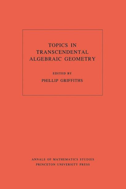 Topics in Transcendental Algebraic Geometry. (AM-106), Volume 106
