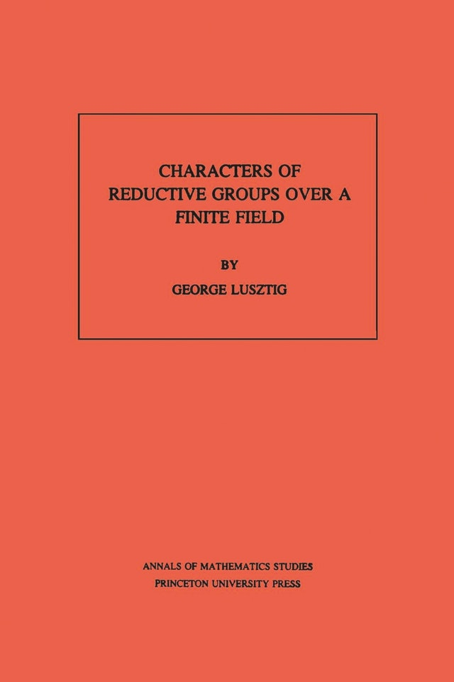 Characters of Reductive Groups over a Finite Field. (AM-107), Volume 107
