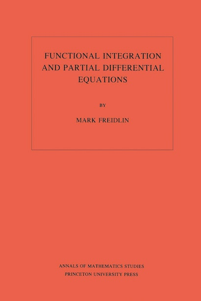 Functional Integration and Partial Differential Equations. (AM-109), Volume 109