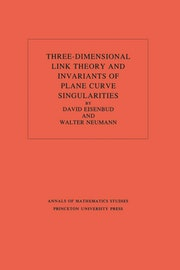 Three-Dimensional Link Theory and Invariants of Plane Curve Singularities. (AM-110), Volume 110