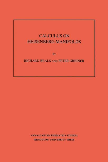 Calculus on Heisenberg Manifolds. (AM-119), Volume 119