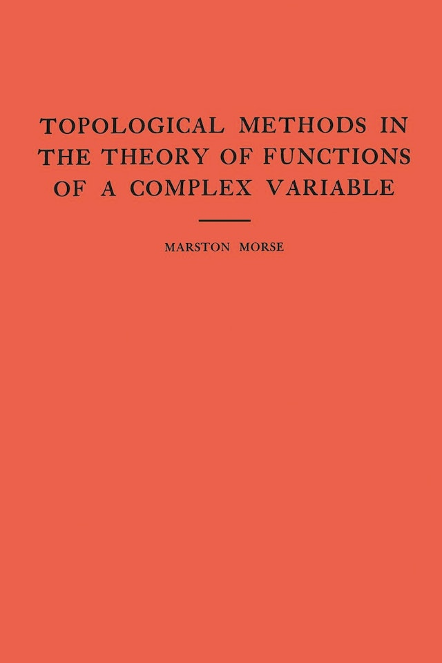 Topological Methods in the Theory of Functions of a Complex Variable. (AM-15), Volume 15