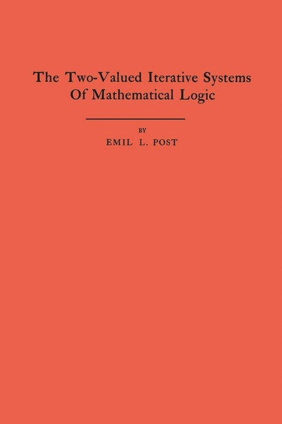 The Two-Valued Iterative Systems of Mathematical Logic. (AM-5), Volume 5