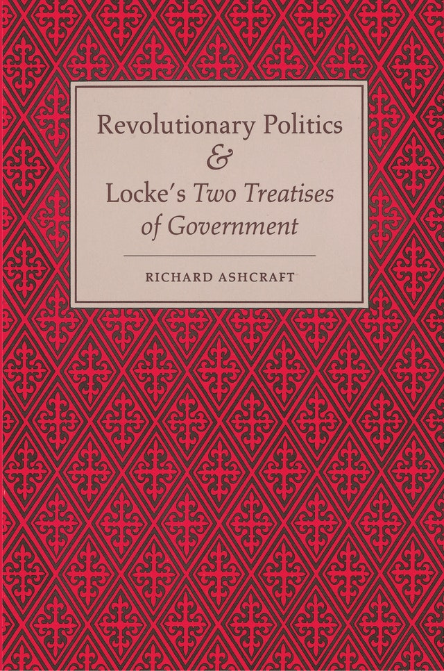 Revolutionary Politics and Locke's <i>Two Treatises of Government</i>