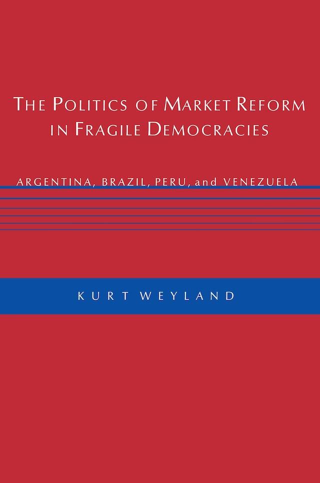 The Politics of Market Reform in Fragile Democracies