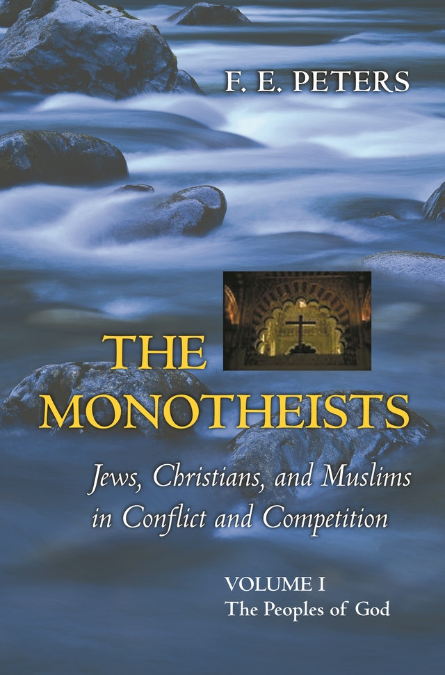 The Monotheists: Jews, Christians, and Muslims in Conflict and Competition, Volume I