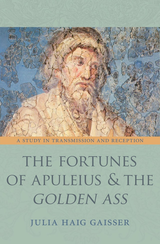 The Fortunes of Apuleius and the <i>Golden Ass</i>