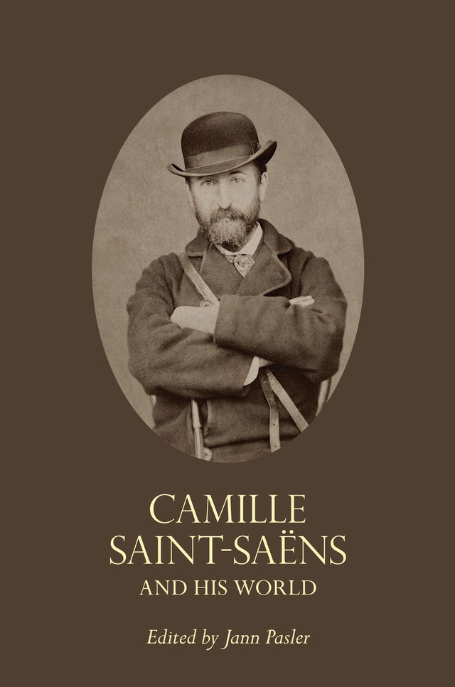 Camille Saint-Saëns and His World