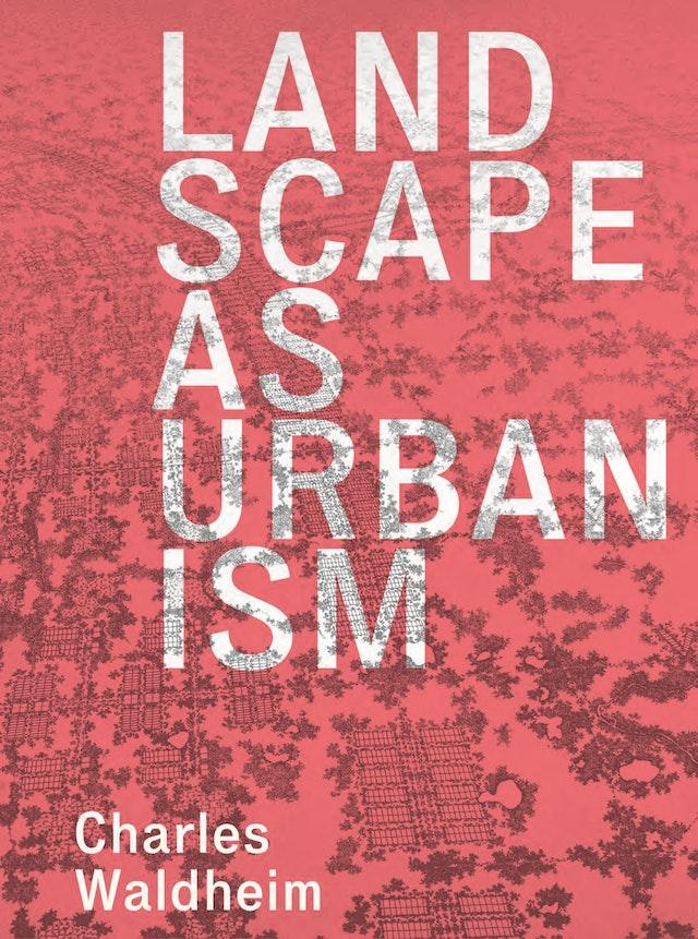 Landscape as Urbanism