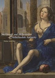 Jan Gossart and the Invention of Netherlandish Antiquity