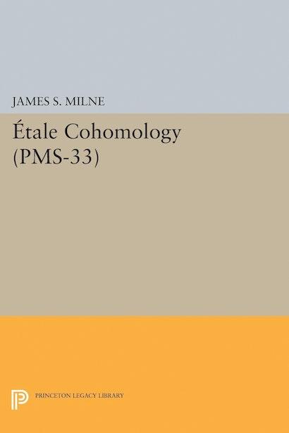 Étale Cohomology (PMS-33), Volume 33