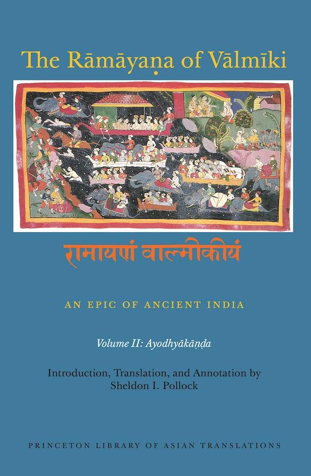 The Rāmāyaṇa of Vālmīki: An Epic of Ancient India, Volume II