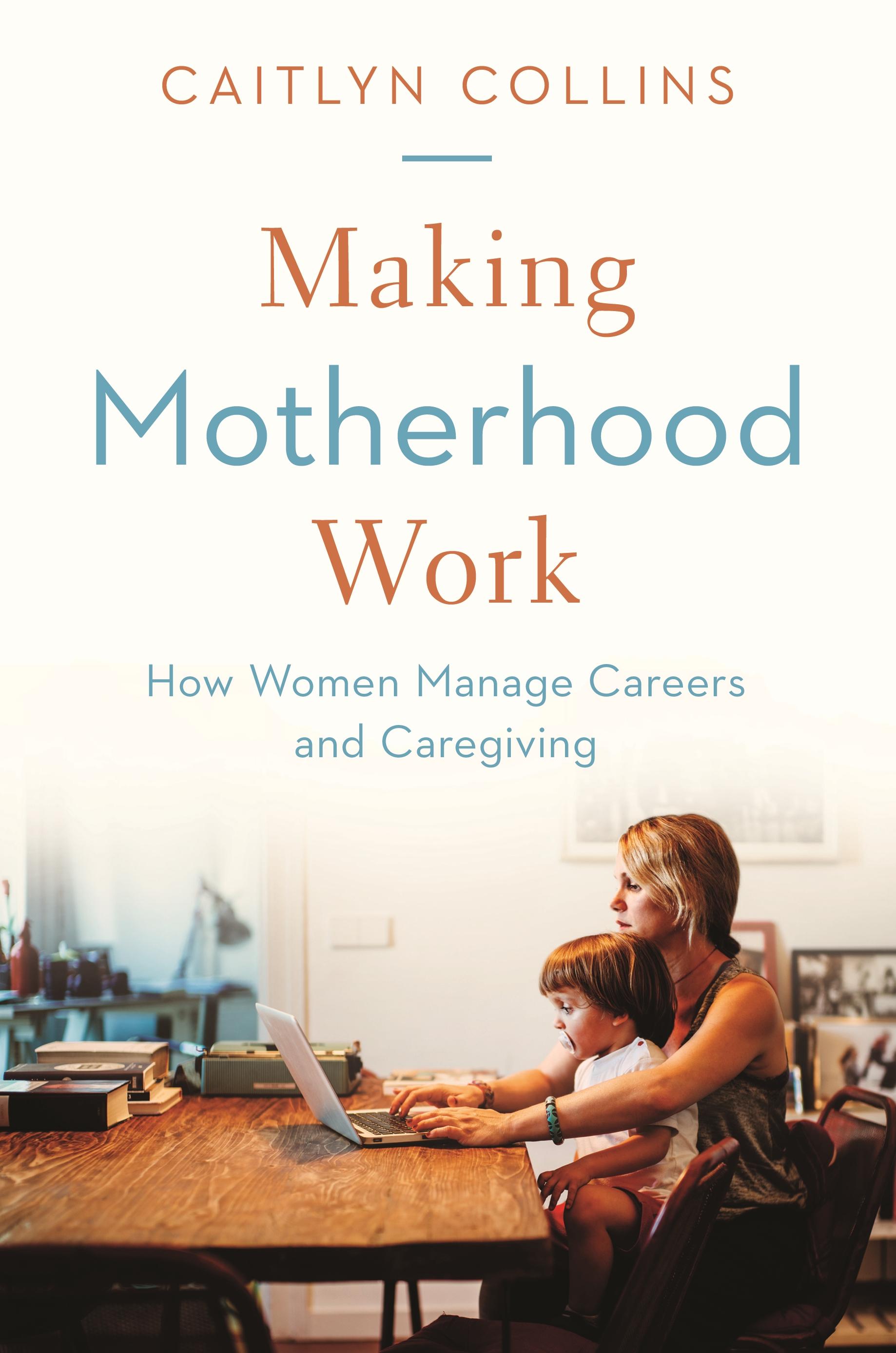 Making Motherhood Work Princeton University Press