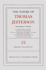 The Papers of Thomas Jefferson: Retirement Series, Volume 15