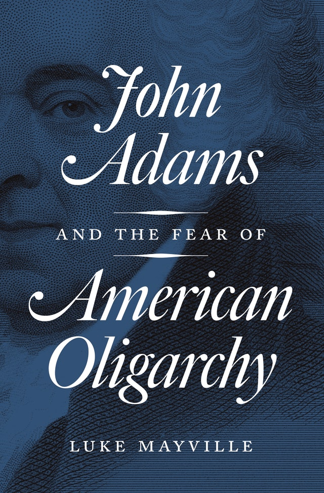 John Adams and the Fear of American Oligarchy