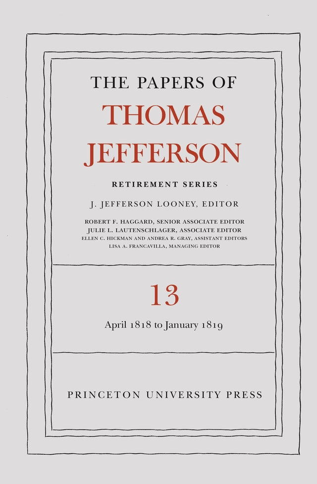 The Papers of Thomas Jefferson: Retirement Series, Volume 13