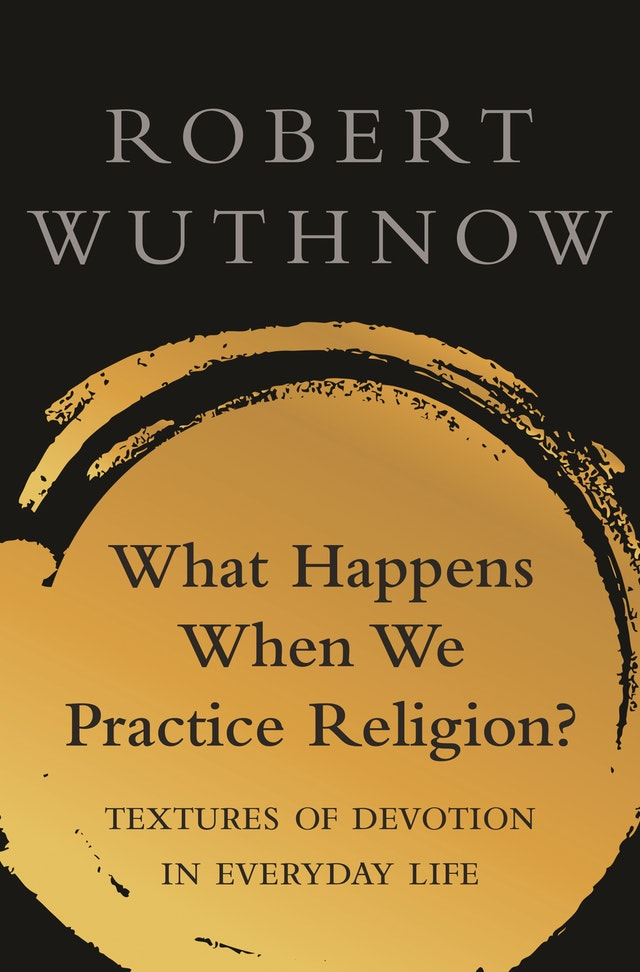 What Happens When We Practice Religion?
