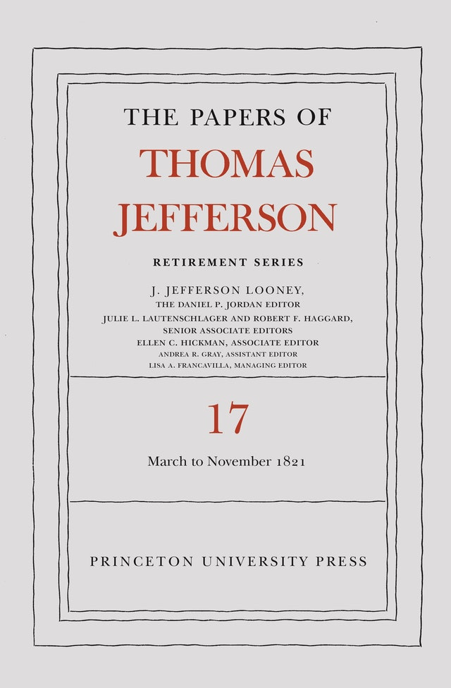 The Papers of Thomas Jefferson, Retirement Series, Volume 17