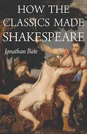 How the Classics Made Shakespeare