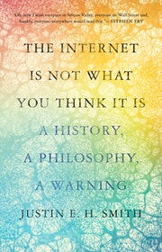 The Internet Is Not What You Think It Is