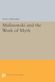 Malinowski and the Work of Myth