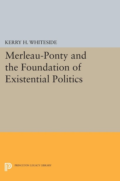 Merleau-Ponty and the Foundation of Existential Politics