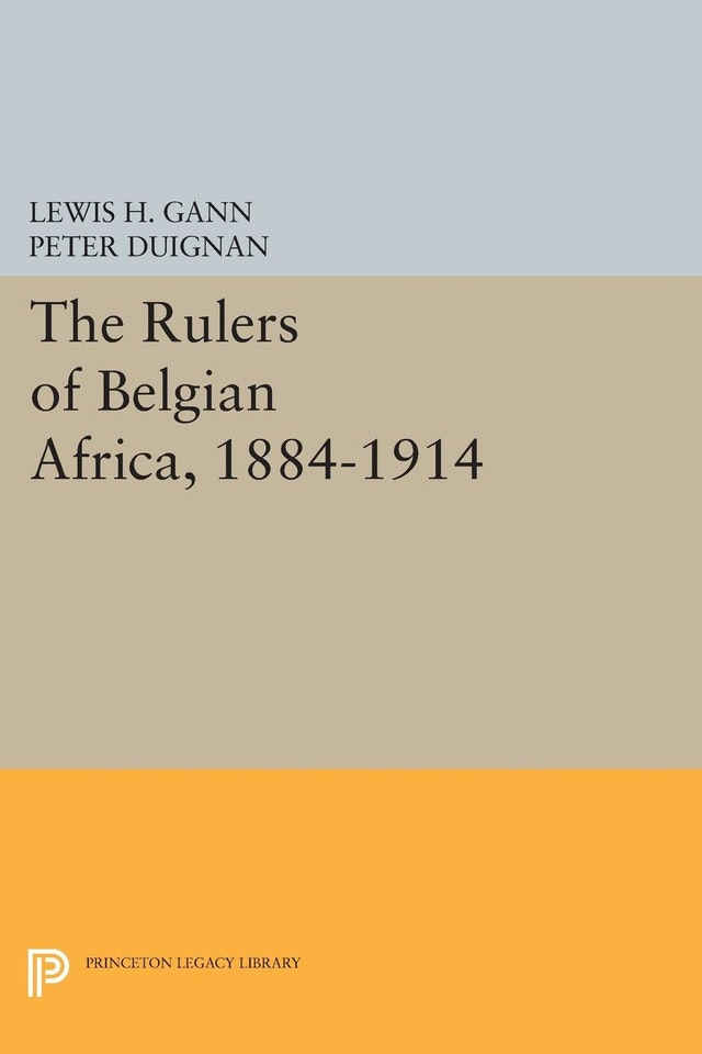 The Rulers of Belgian Africa, 1884-1914