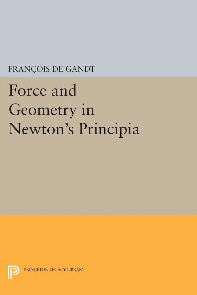 Force and Geometry in Newton's <i>Principia</i>