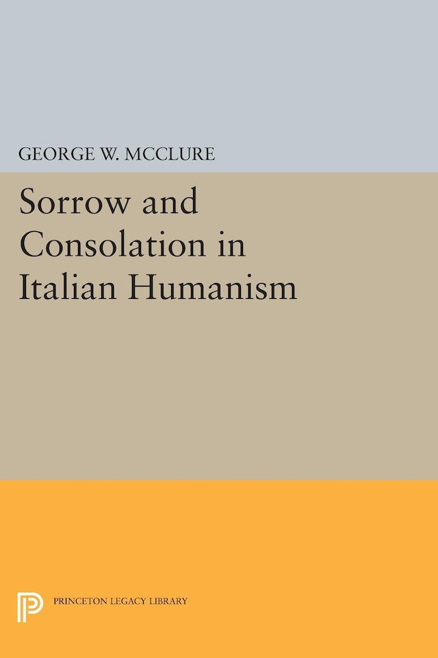 Sorrow and Consolation in Italian Humanism