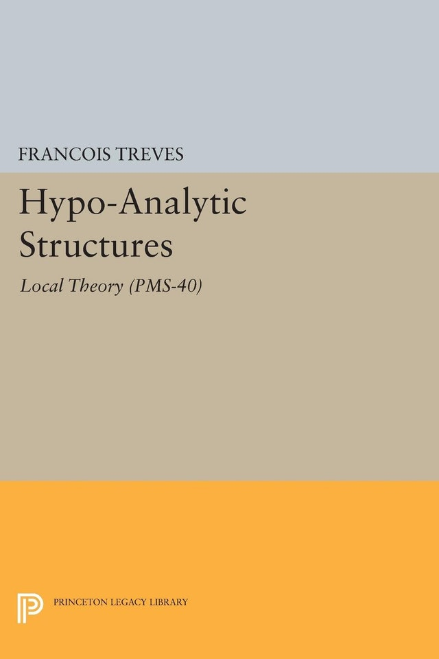 Hypo-Analytic Structures (PMS-40), Volume 40