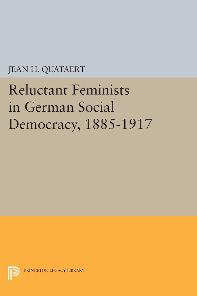 Reluctant Feminists in German Social Democracy, 1885-1917