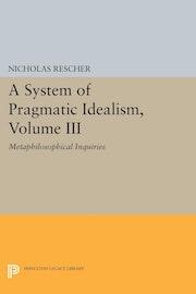 A System of Pragmatic Idealism, Volume III