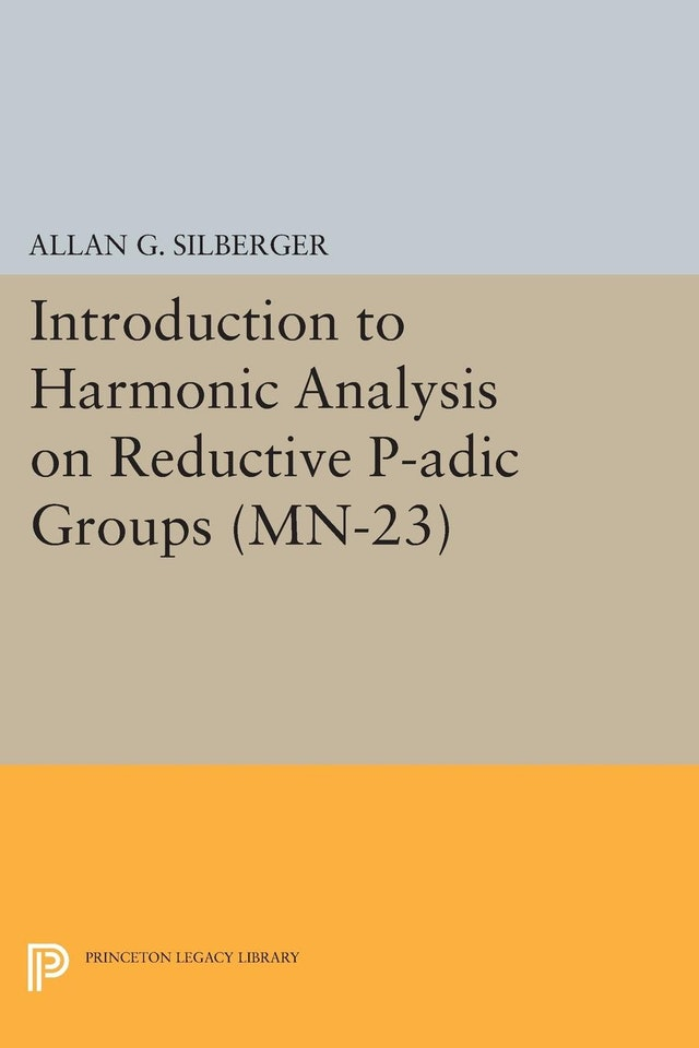 Introduction to Harmonic Analysis on Reductive P-adic Groups. (MN-23)