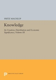 Knowledge: Its Creation, Distribution and Economic Significance, Volume III