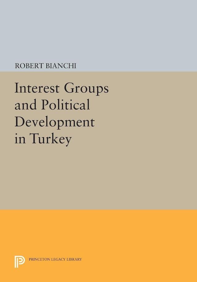 Interest Groups and Political Development in Turkey